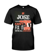 IF JOSE CAN'T FIX IT Classic T-Shirt front