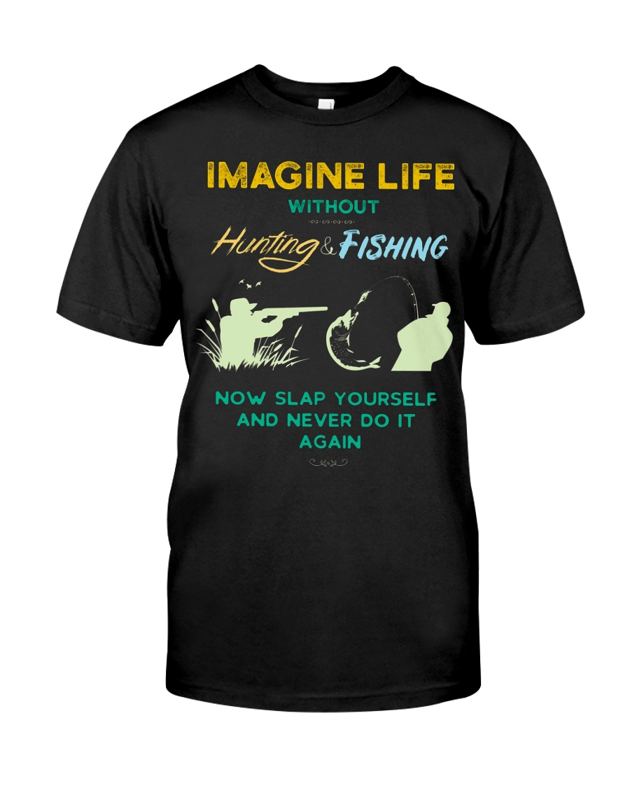 funny hunting fishing imagine life without t shirt Classic T-Shirt