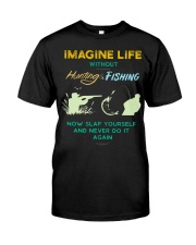 funny hunting fishing imagine life without t shirt Classic T-Shirt front
