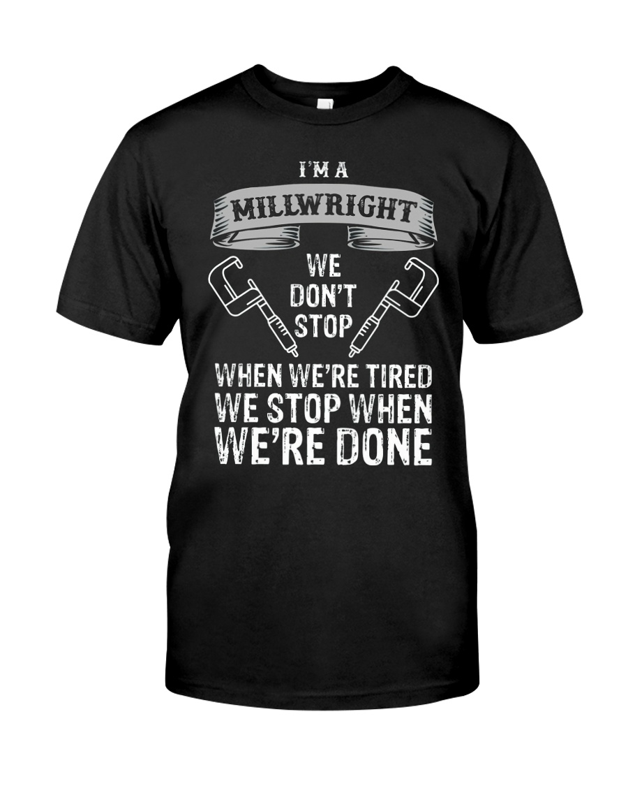 funny millwright t shirt we dont stop pg4 Classic T-Shirt
