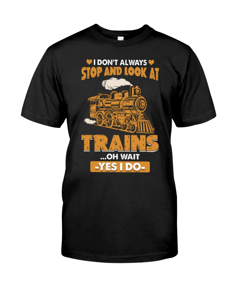 Stop Look at Trains Funny Gift for Men Women Classic T-Shirt