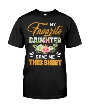 My Favorite Daughter Gave Me This Shirt Fathers Classic T-Shirt front