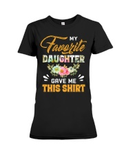 My Favorite Daughter Gave Me This Shirt Fathers Premium Fit Ladies Tee thumbnail