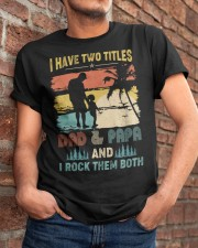 Have Two Titles Dad Papa Rock Them Both Classic T-Shirt apparel-classic-tshirt-lifestyle-26