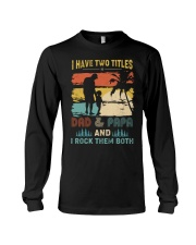 Have Two Titles Dad Papa Rock Them Both Long Sleeve Tee thumbnail