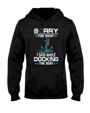 Boating Sorry For What Said While Docking The Boat Hooded Sweatshirt front