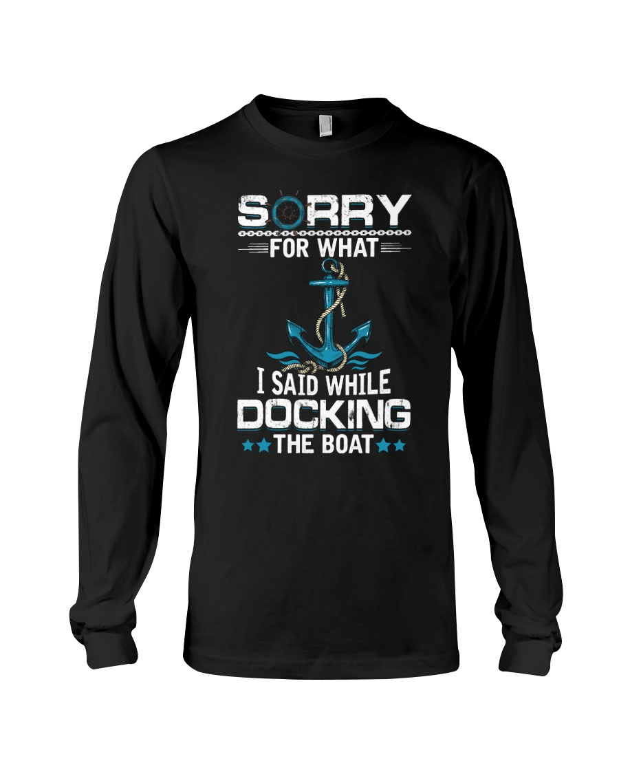 Boating Sorry For What Said While Docking The Boat Long Sleeve Tee