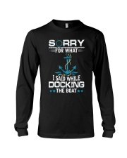 Boating Sorry For What Said While Docking The Boat Long Sleeve Tee front