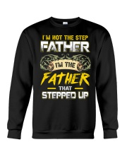 Not Step Father The Father Stepped Up Fathers Day Crewneck Sweatshirt thumbnail