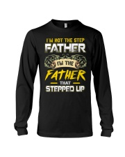 Not Step Father The Father Stepped Up Fathers Day Long Sleeve Tee thumbnail