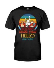 Goodbye Middle School Hello HighSchool Graduation  Classic T-Shirt front