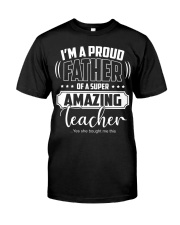 Proud Father of A Super Amazing Teacher  Classic T-Shirt front