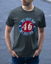 We Just DID 46 Style 2020 Classic T-Shirt apparel-classic-tshirt-lifestyle-front-46