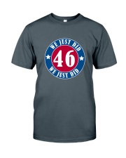 We Just DID 46 Style 2020 Classic T-Shirt front