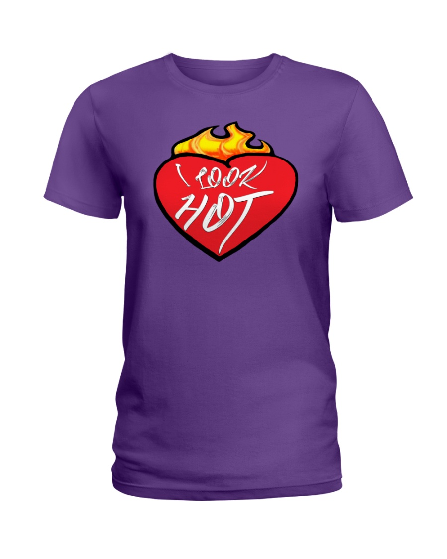 I look hot Flame Heart- Shirts and Bags Ladies T-Shirt