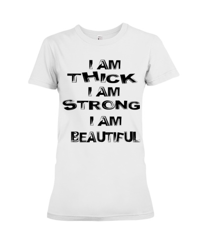 I am thick I Am beautiful I am strong T-shirt