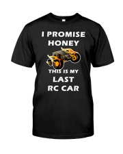 Rc Cars I Promise Honey This Is My Last Rc Car Tee Classic T-Shirt front