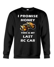 Rc Cars I Promise Honey This Is My Last Rc Car Tee Crewneck Sweatshirt thumbnail