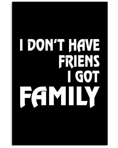 I Don't Have Friends I Got Friends
