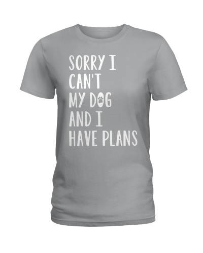 SORRY I CAN'T MY DOG AND I HAVE PLANS