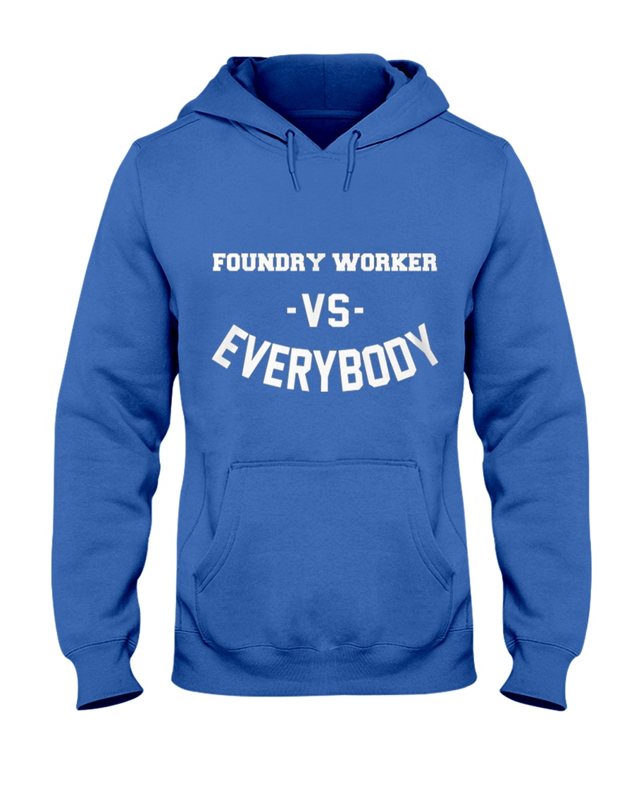 Foundry Worker Vs Everybody Hooded Sweatshirt