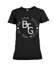 Be The Good White Logo Many Colors Premium Fit Ladies Tee thumbnail