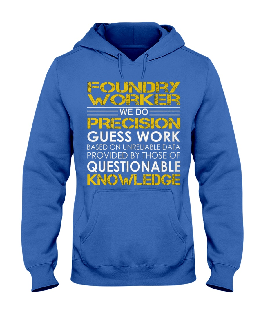 Foundry Worker We Do Precision Guess Work Hooded Sweatshirt
