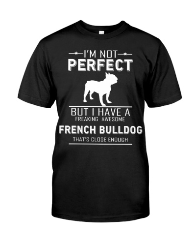 French Bulldog IM NOT PERFECT BUT