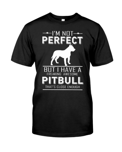Pit bull IM NOT PERFECT BUT