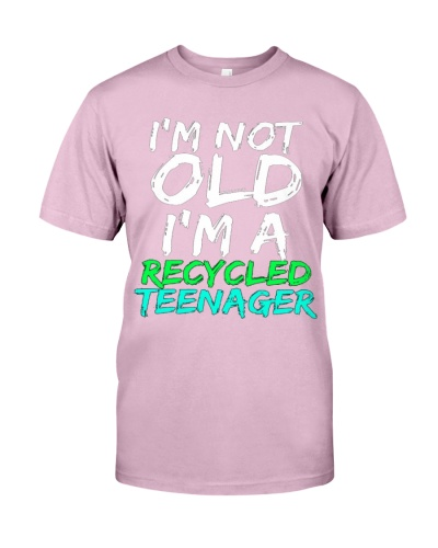 Im Not Old Im A Recycled Teenager Funny Senior