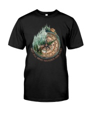 Not All Wander Are Lost Classic T-Shirt front