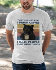 I Drink Coffee - I Hate People - And I Know Things Classic T-Shirt apparel-classic-tshirt-lifestyle-front-50