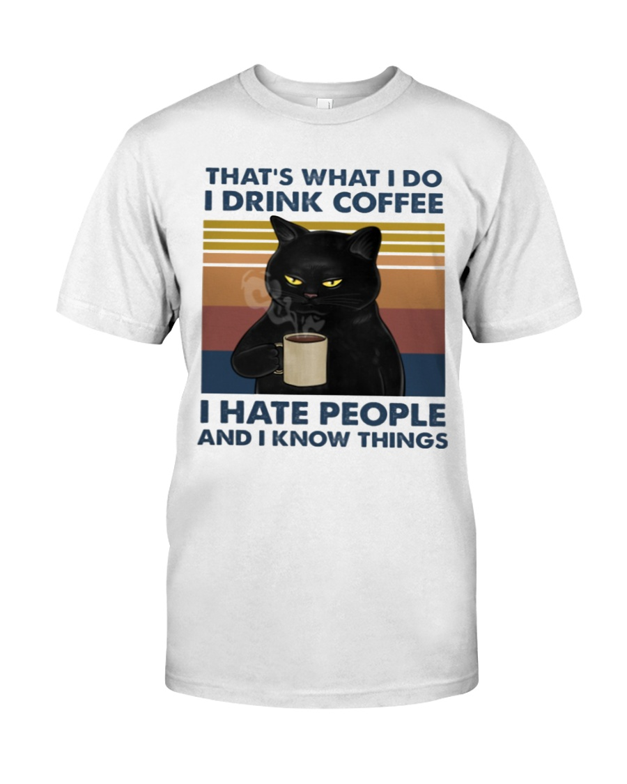 I Drink Coffee - I Hate People - And I Know Things Classic T-Shirt