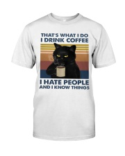 I Drink Coffee - I Hate People - And I Know Things Classic T-Shirt front