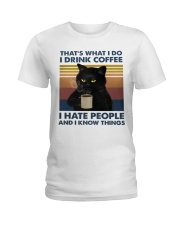 I Drink Coffee - I Hate People - And I Know Things Ladies T-Shirt thumbnail