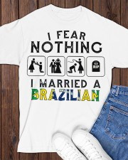 I FEAR NOTHING -I MARRIED A BRAZILIAN Classic T-Shirt apparel-classic-tshirt-lifestyle-front-158