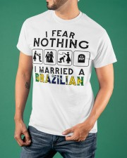 I FEAR NOTHING -I MARRIED A BRAZILIAN Classic T-Shirt apparel-classic-tshirt-lifestyle-front-88