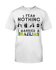I FEAR NOTHING -I MARRIED A BRAZILIAN Classic T-Shirt front