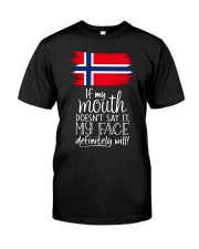 IF MY MOUTH DOESN'T SAY IT MY FACE WILL Classic T-Shirt front