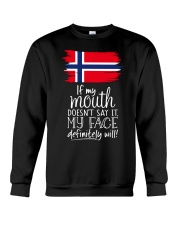 IF MY MOUTH DOESN'T SAY IT MY FACE WILL Crewneck Sweatshirt thumbnail