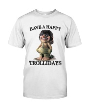 HAVE A HAPPY TROLLIDAYS Classic T-Shirt front