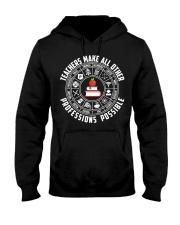 Teacher Shirt - Teachers Make All Hooded Sweatshirt front