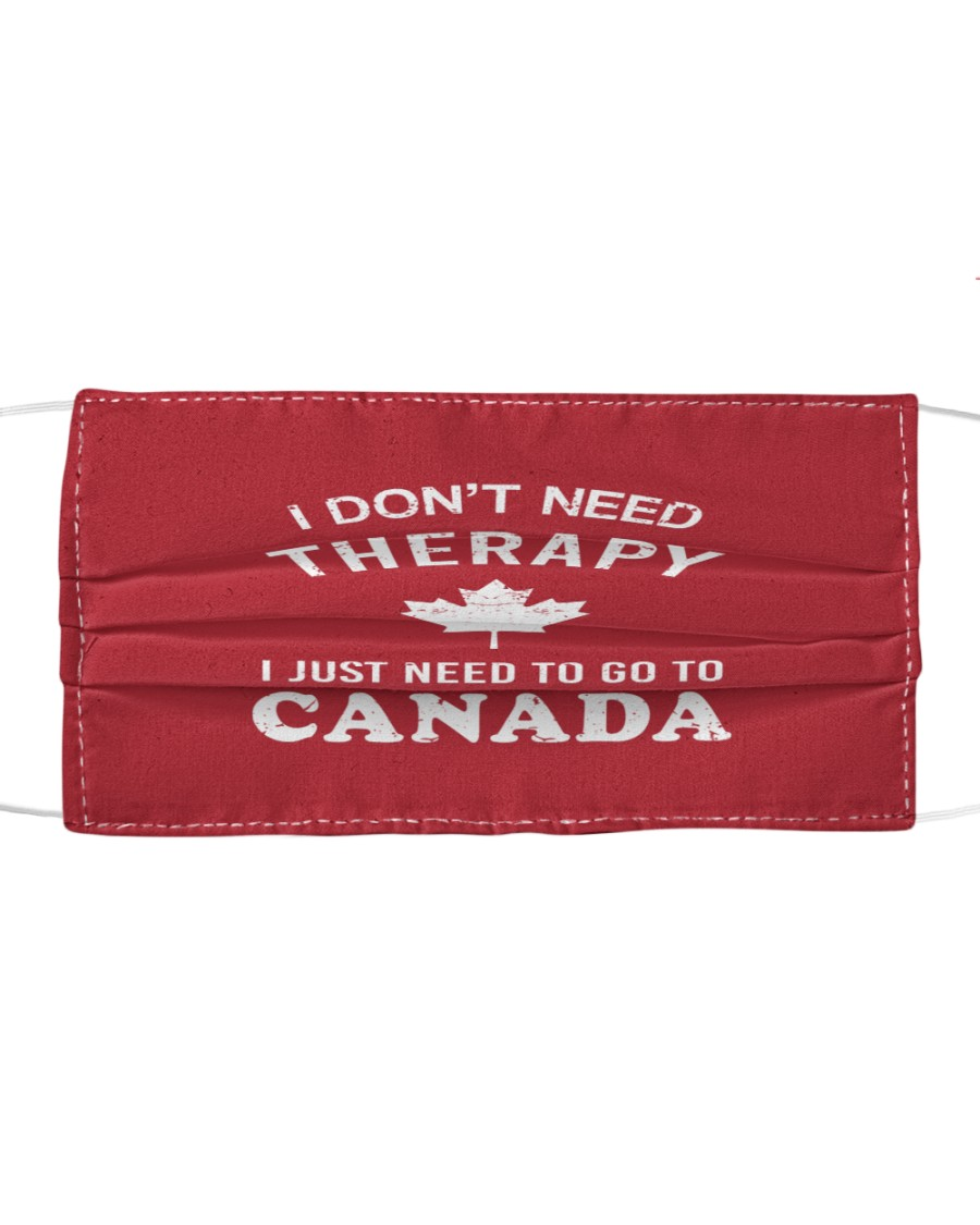 I Don't Need Therapy I Just Need To Go To Canada Cloth face mask