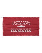 I Don't Need Therapy I Just Need To Go To Canada Cloth face mask front