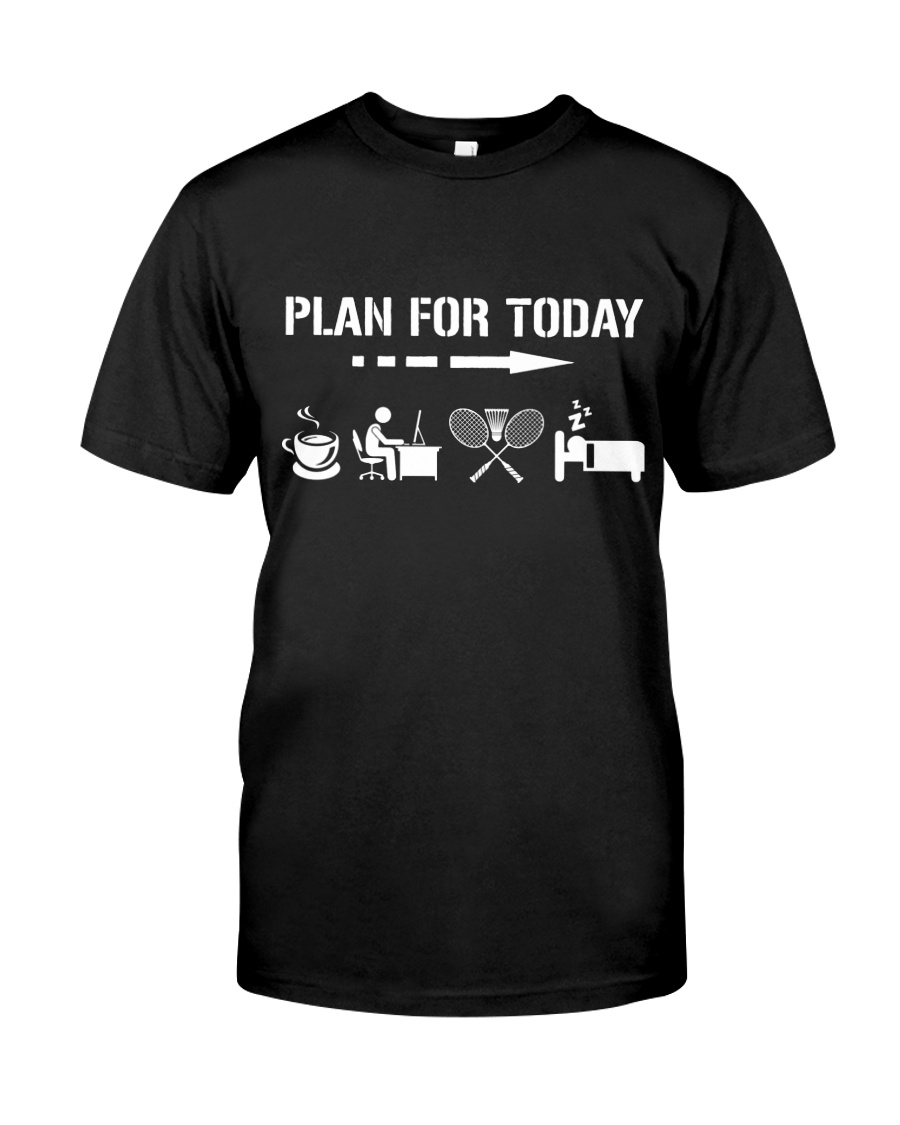 Plan For Today - Badminton V2 Classic T-Shirt