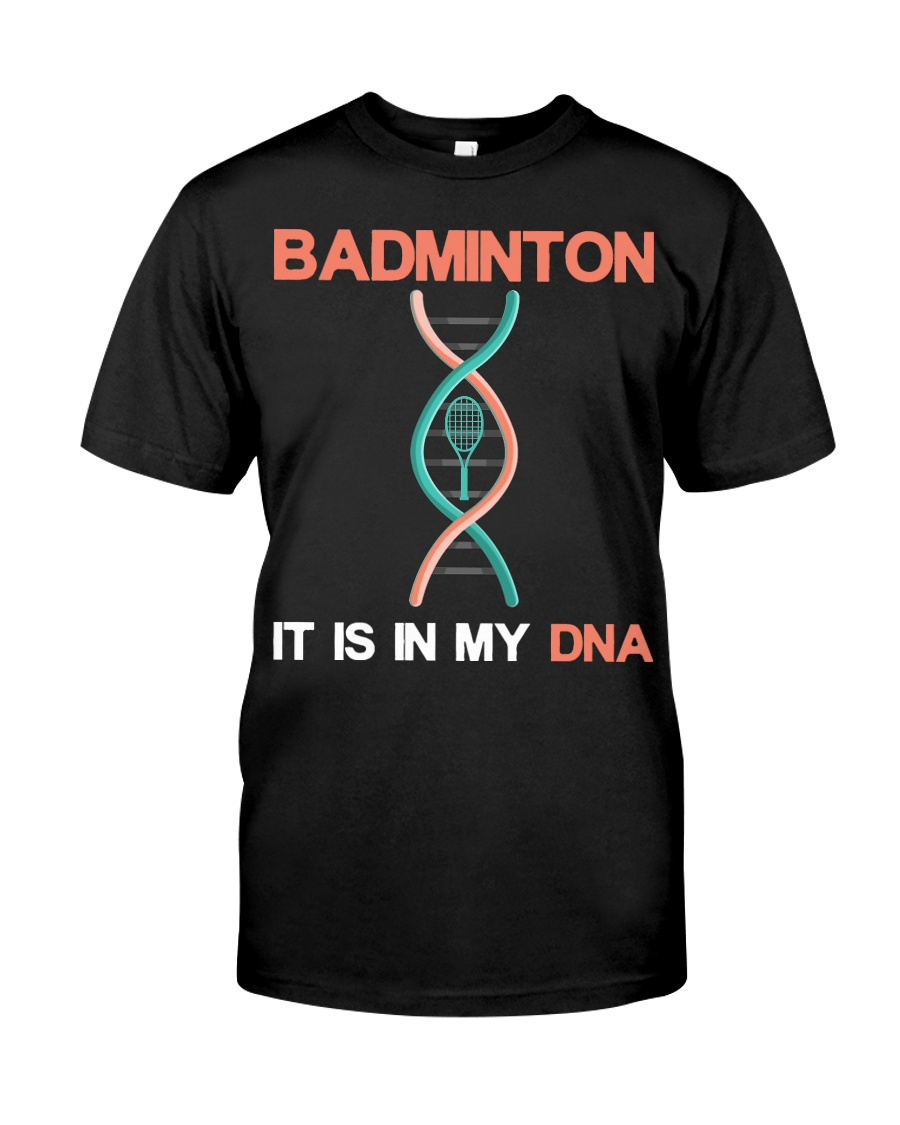 Badminton - It Is In My DNA Classic T-Shirt
