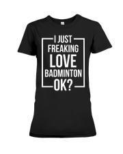 I Just Freaking Love Badminton Premium Fit Ladies Tee thumbnail