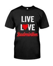 Live Love Badminton Classic T-Shirt front