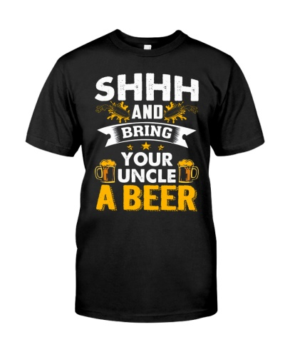 shhh and bring your uncle a beer