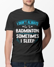 I Don't Always Go To Badminton  Classic T-Shirt lifestyle-mens-crewneck-front-13